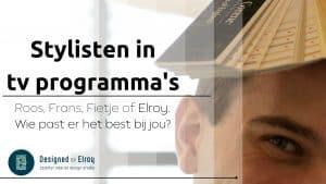 Stylisten in tv programma's, Roos, Frans, Fietje of Elroy
